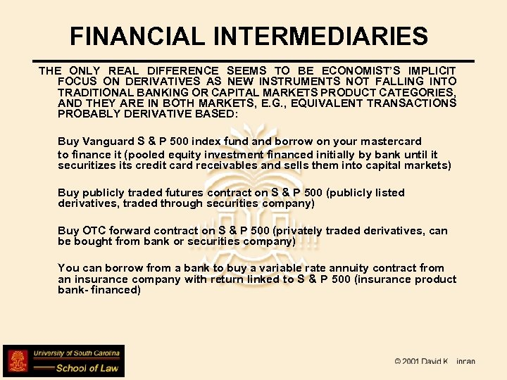 FINANCIAL INTERMEDIARIES THE ONLY REAL DIFFERENCE SEEMS TO BE ECONOMIST'S IMPLICIT FOCUS ON DERIVATIVES
