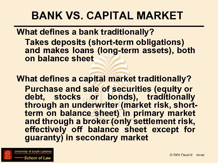 BANK VS. CAPITAL MARKET What defines a bank traditionally? Takes deposits (short-term obligations) and