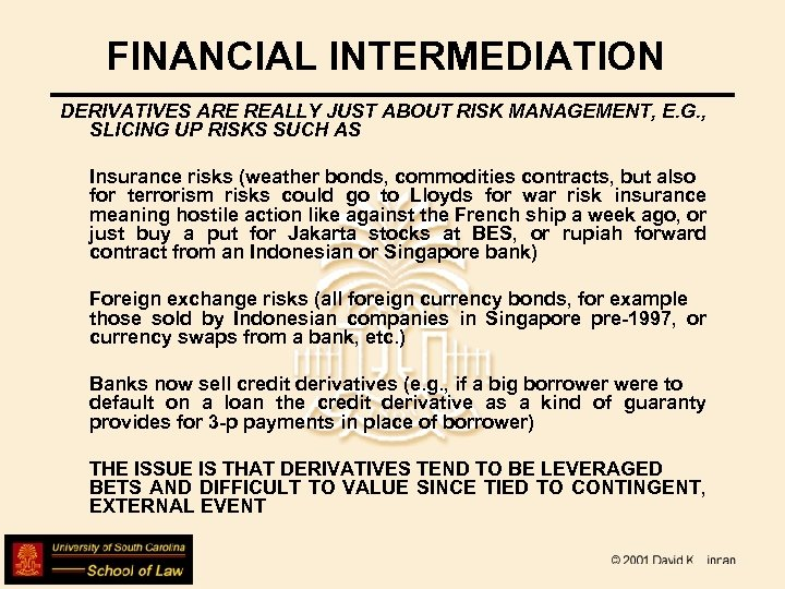 FINANCIAL INTERMEDIATION DERIVATIVES ARE REALLY JUST ABOUT RISK MANAGEMENT, E. G. , SLICING UP