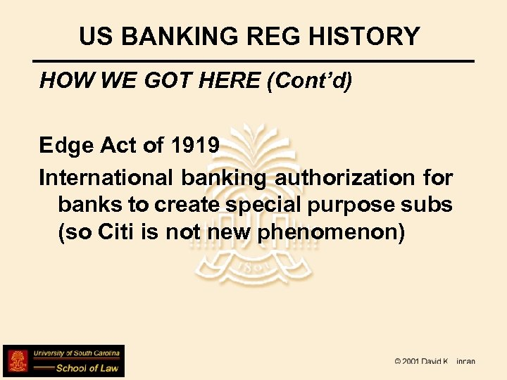 US BANKING REG HISTORY HOW WE GOT HERE (Cont'd) Edge Act of 1919 International