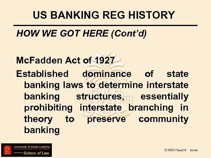 US BANKING REG HISTORY HOW WE GOT HERE (Cont'd) Mc. Fadden Act of 1927