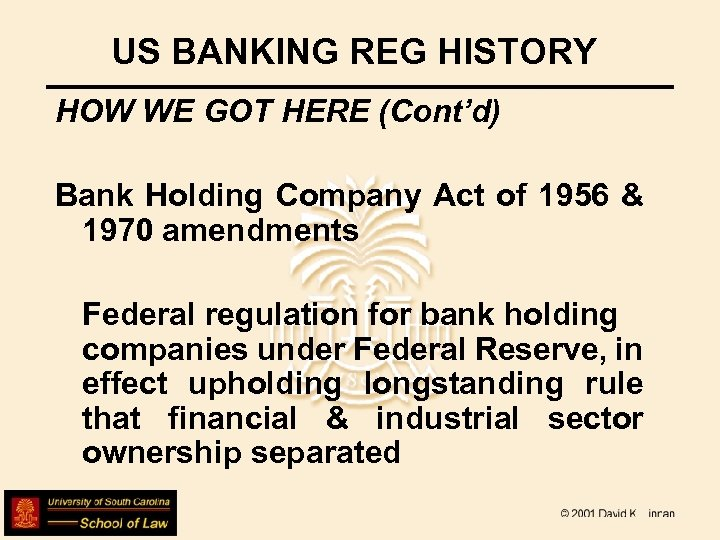 US BANKING REG HISTORY HOW WE GOT HERE (Cont'd) Bank Holding Company Act of