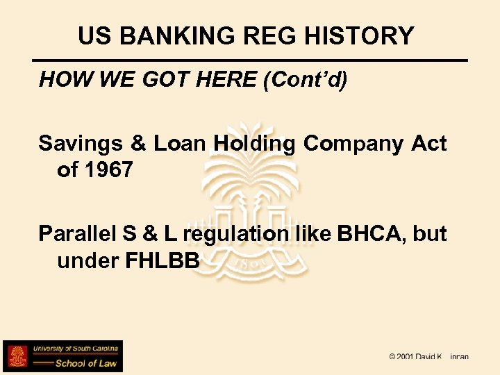 US BANKING REG HISTORY HOW WE GOT HERE (Cont'd) Savings & Loan Holding Company