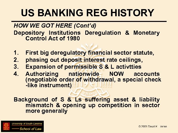 US BANKING REG HISTORY HOW WE GOT HERE (Cont'd) Depository Institutions Deregulation & Monetary