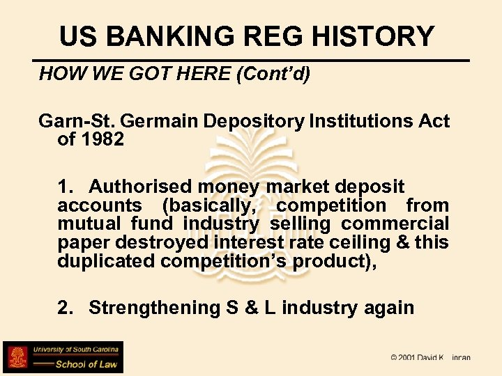 US BANKING REG HISTORY HOW WE GOT HERE (Cont'd) Garn-St. Germain Depository Institutions Act