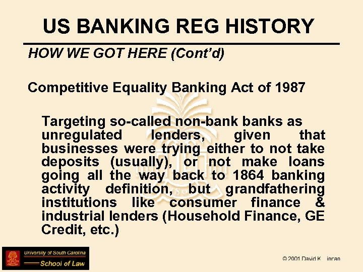 US BANKING REG HISTORY HOW WE GOT HERE (Cont'd) Competitive Equality Banking Act of