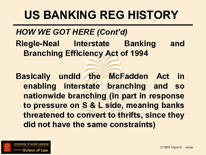 US BANKING REG HISTORY HOW WE GOT HERE (Cont'd) Riegle-Neal Interstate Banking Branching Efficiency