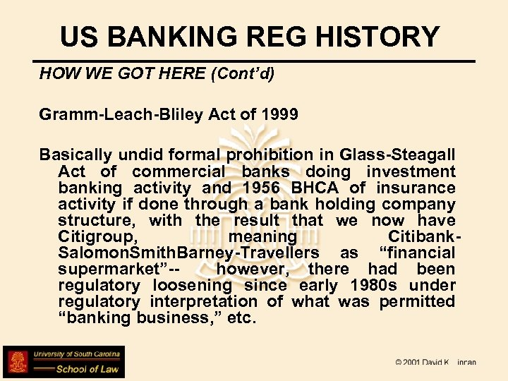 US BANKING REG HISTORY HOW WE GOT HERE (Cont'd) Gramm-Leach-Bliley Act of 1999 Basically