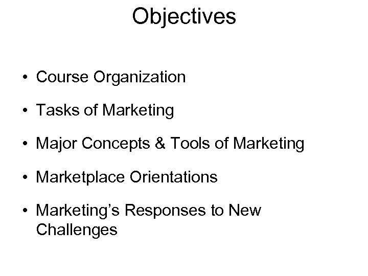 Objectives • Course Organization • Tasks of Marketing • Major Concepts & Tools of