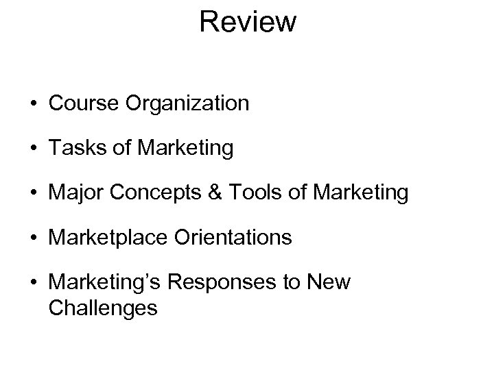 Review • Course Organization • Tasks of Marketing • Major Concepts & Tools of