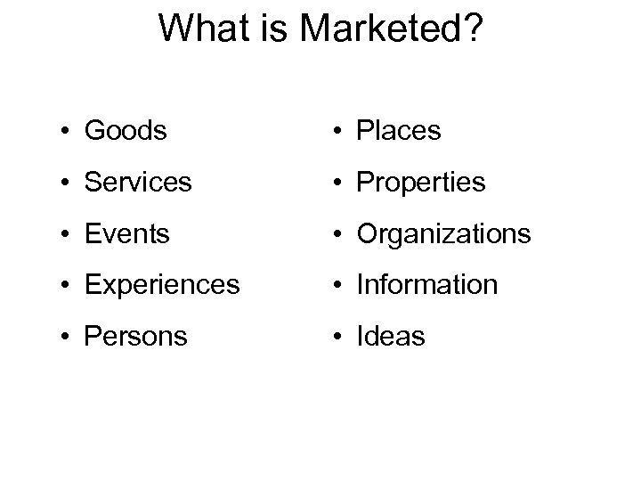 What is Marketed? • Goods • Places • Services • Properties • Events •
