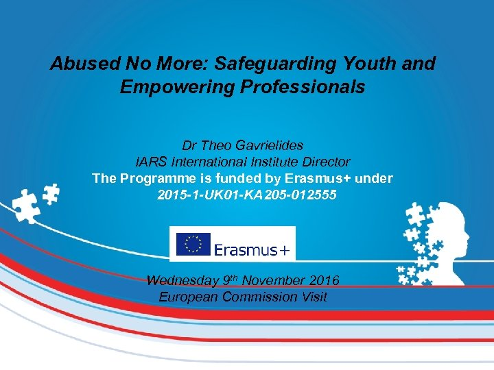 Abused No More: Safeguarding Youth and Empowering Professionals Dr Theo Gavrielides IARS International Institute