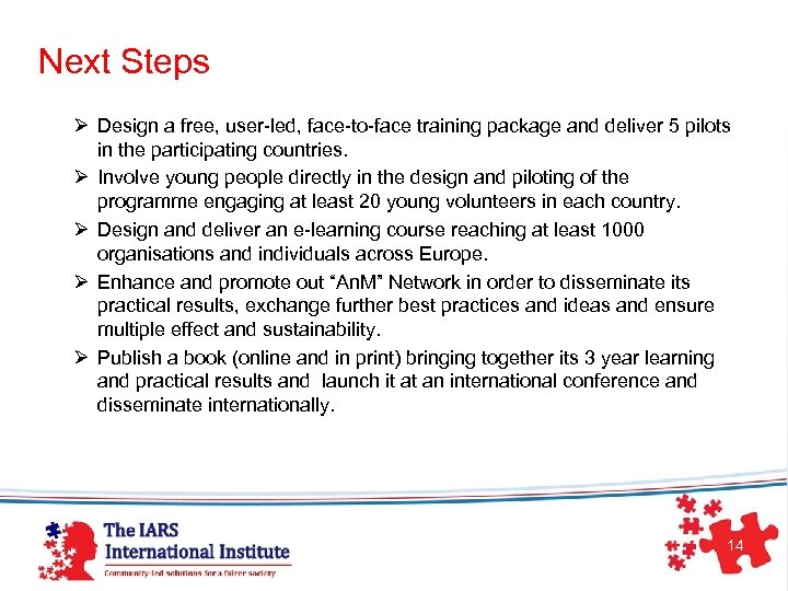Next Steps Ø Design a free, user-led, face-to-face training package and deliver 5 pilots