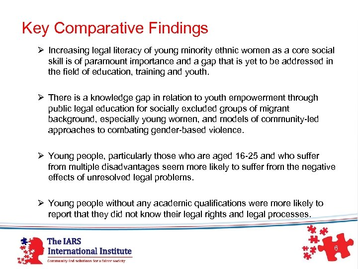 Key Comparative Findings Ø Increasing legal literacy of young minority ethnic women as a
