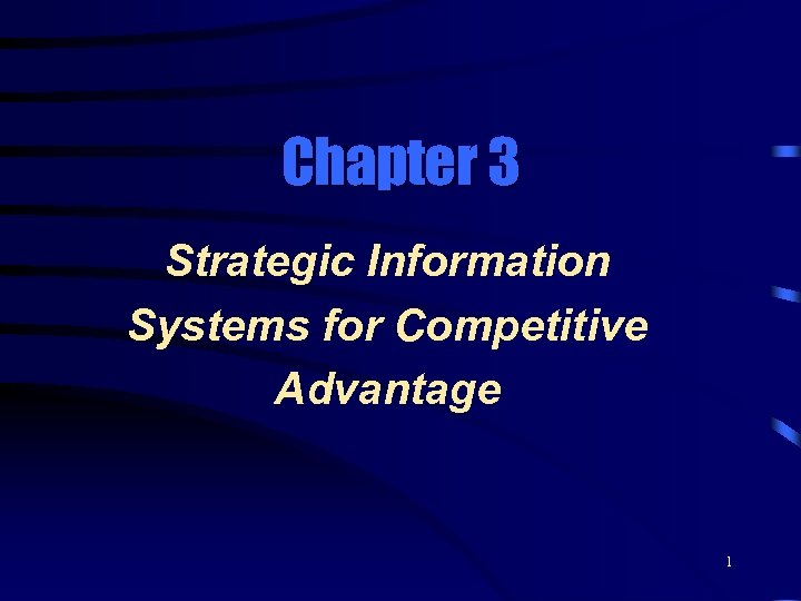 Chapter 3 Strategic Information Systems for Competitive Advantage 1