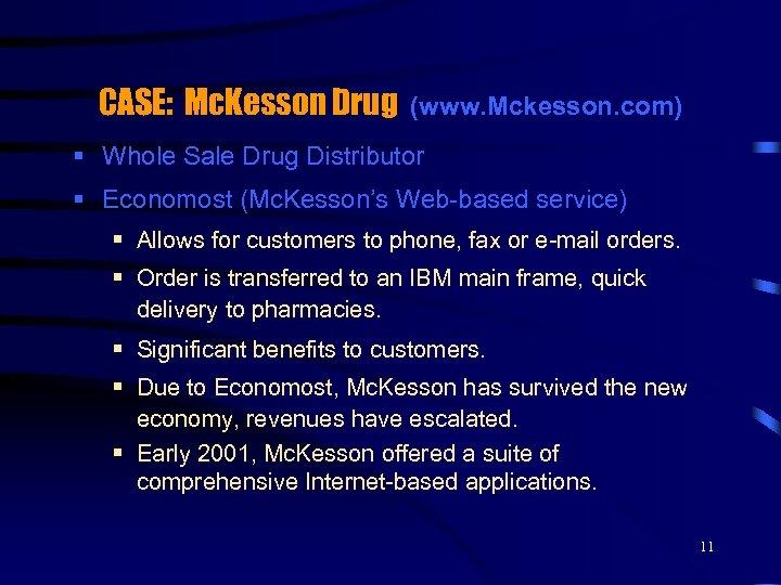CASE: Mc. Kesson Drug (www. Mckesson. com) § Whole Sale Drug Distributor § Economost