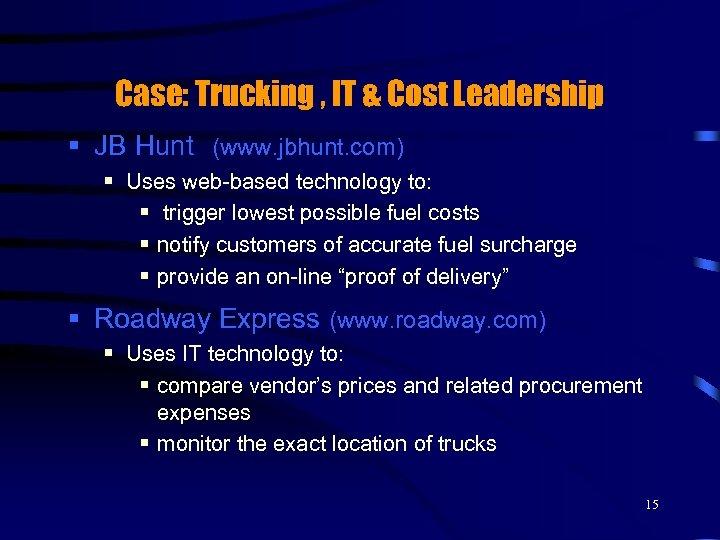 Case: Trucking , IT & Cost Leadership § JB Hunt (www. jbhunt. com) §