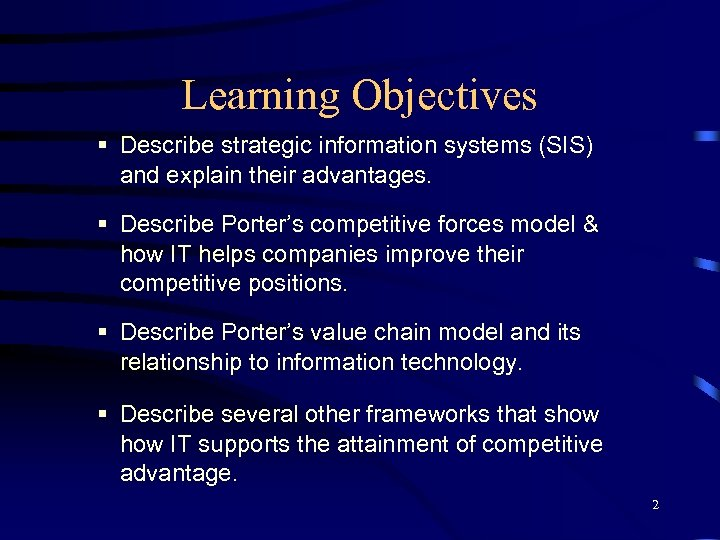 Learning Objectives § Describe strategic information systems (SIS) and explain their advantages. § Describe