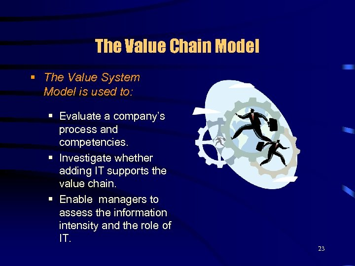 The Value Chain Model § The Value System Model is used to: § Evaluate