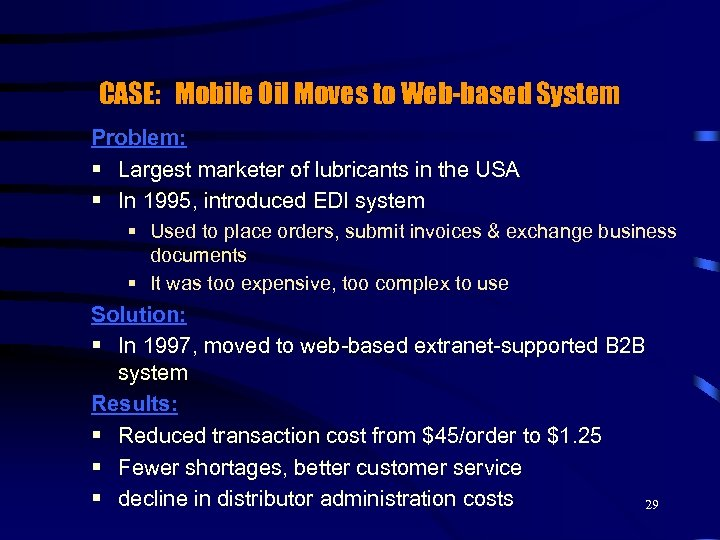 CASE: Mobile Oil Moves to Web-based System Problem: § Largest marketer of lubricants in