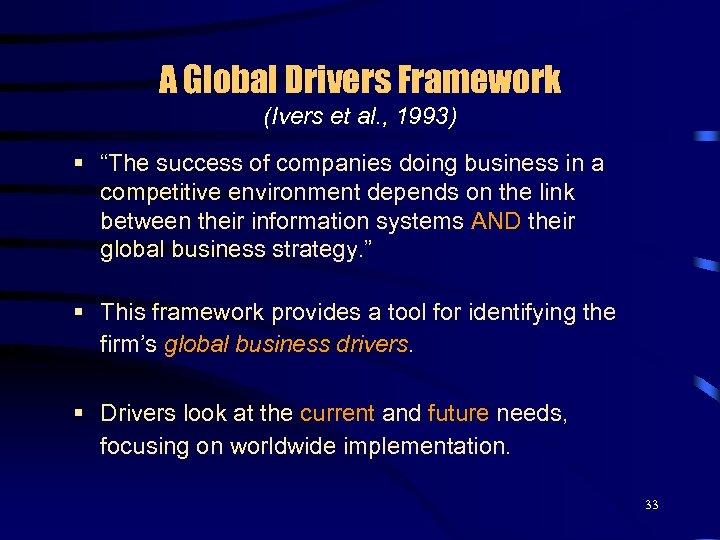 "A Global Drivers Framework (Ivers et al. , 1993) § ""The success of companies"