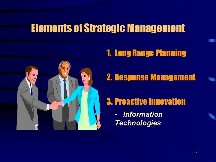 Elements of Strategic Management 1. Long Range Planning 2. Response Management 3. Proactive Innovation
