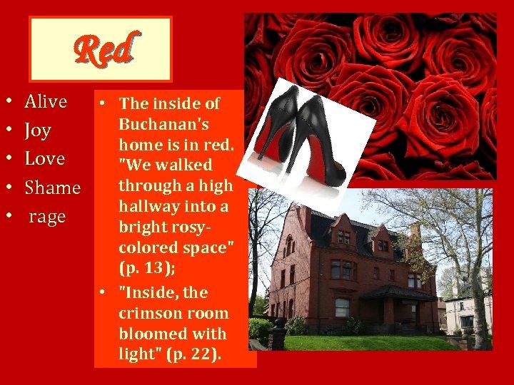 Red • • • Alive • The inside of Buchanan's Joy home is in