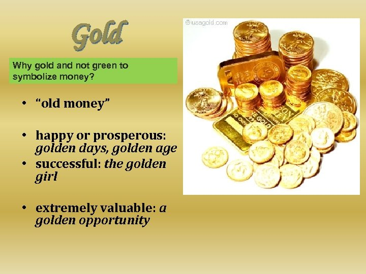 """Gold Why gold and not green to • Richness symbolize money? • """"old money"""""""