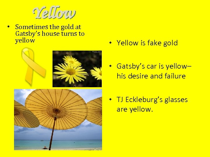 Yellow • Sometimes the gold at Gatsby's house turns to yellow • Yellow is