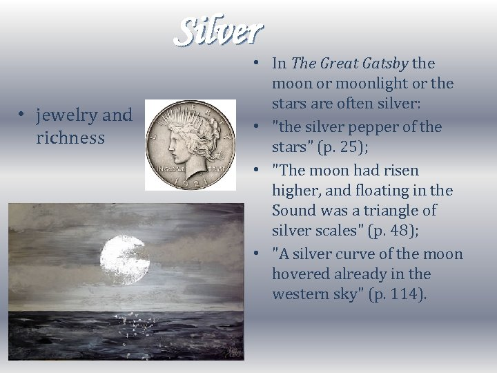 Silver • jewelry and richness • In The Great Gatsby the moon or moonlight