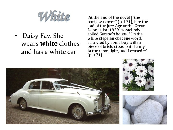 White • Daisy Fay. She wears white clothes and has a white car. •