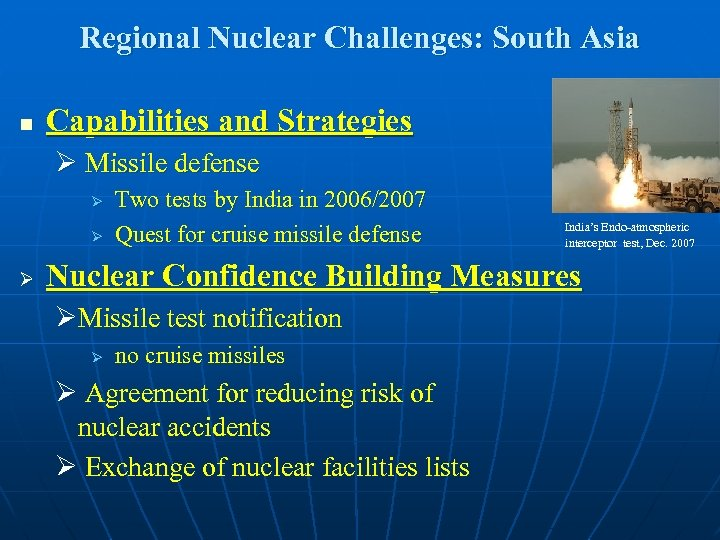Regional Nuclear Challenges: South Asia n Capabilities and Strategies Ø Missile defense Ø Ø