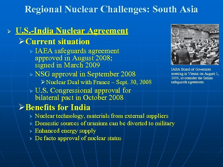 Regional Nuclear Challenges: South Asia Ø U. S. -India Nuclear Agreement ØCurrent situation IAEA