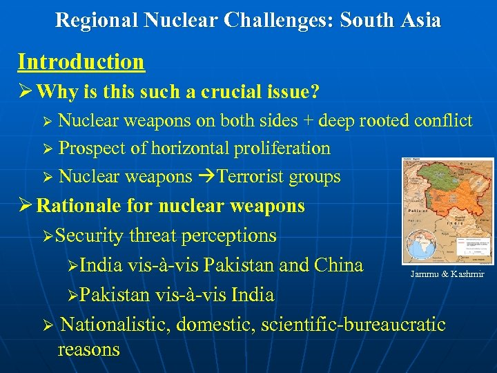 Regional Nuclear Challenges: South Asia Introduction Ø Why is this such a crucial issue?
