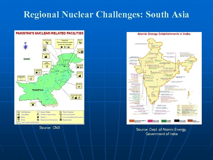 Regional Nuclear Challenges: South Asia Source: CNS Source: Dept. of Atomic Energy, Government of
