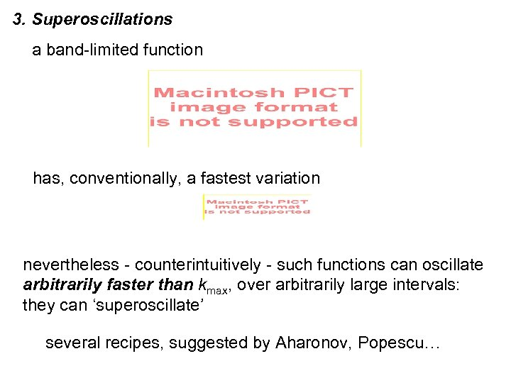 3. Superoscillations a band-limited function has, conventionally, a fastest variation nevertheless - counterintuitively -