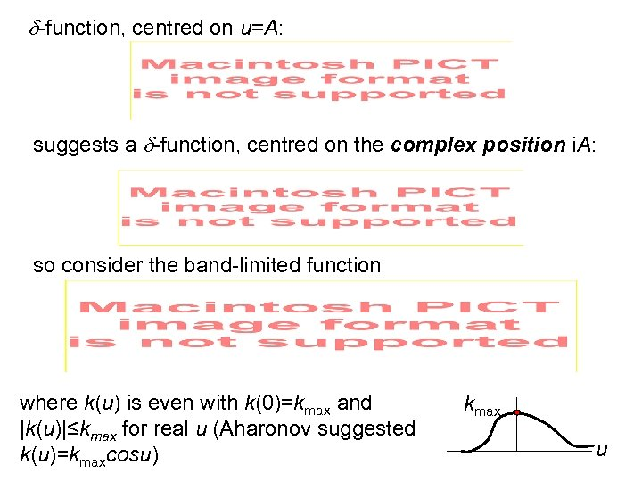 -function, centred on u=A: suggests a -function, centred on the complex position i.