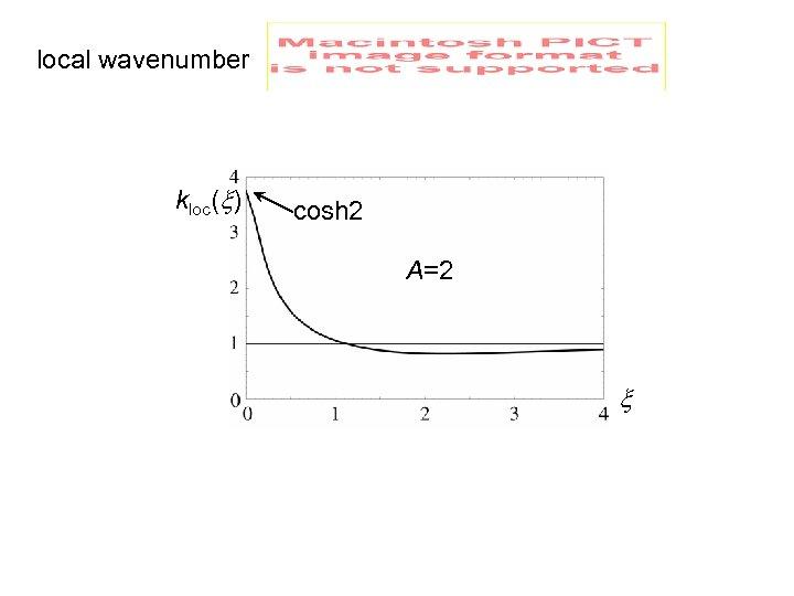 local wavenumber kloc( ) cosh 2 A=2