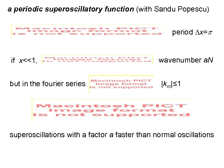 a periodic superoscillatory function (with Sandu Popescu) period x= if x<<1, but in the