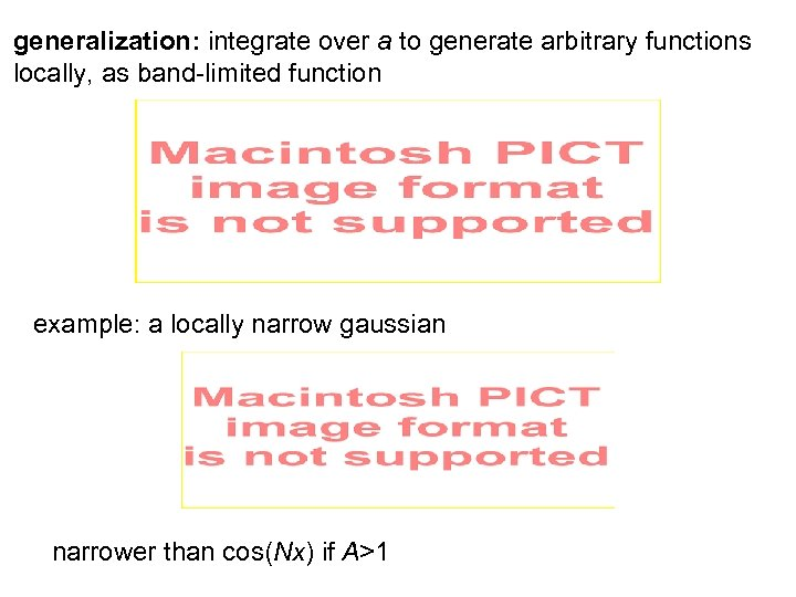 generalization: integrate over a to generate arbitrary functions locally, as band-limited function example: a