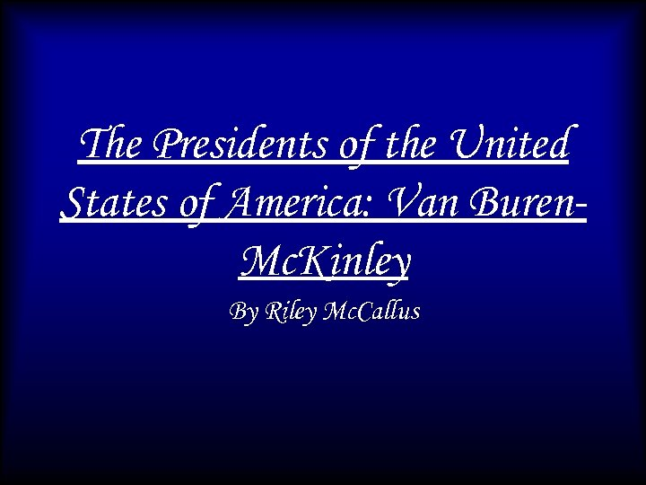The Presidents of the United States of America: Van Buren. Mc. Kinley By Riley
