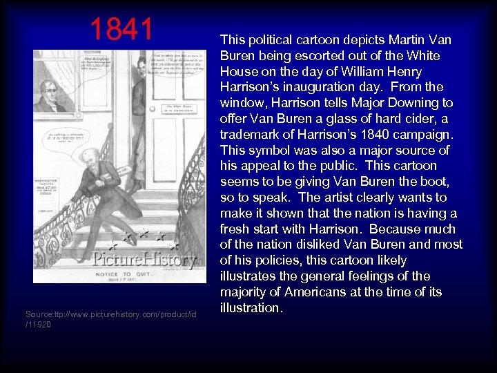 1841 Source: ttp: //www. picturehistory. com/product/id /11920 This political cartoon depicts Martin Van Buren