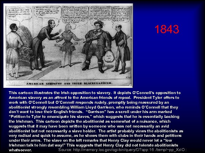 1843 This cartoon illustrates the Irish opposition to slavery. It depicts O'Connell's opposition to
