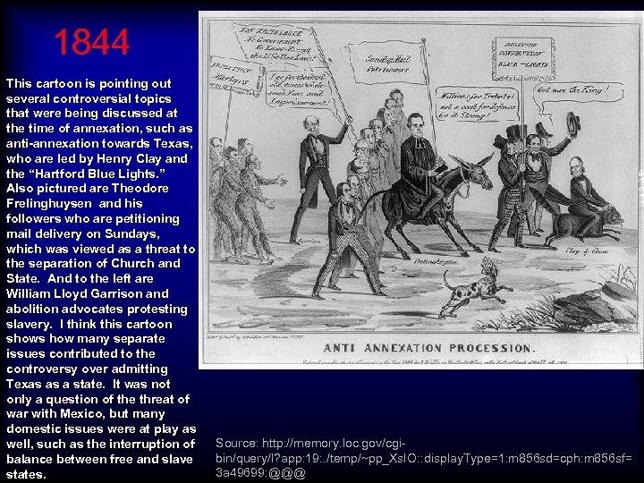 1844 This cartoon is pointing out several controversial topics that were being discussed at