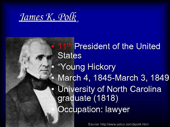 """James K. Polk • 11 th President of the United States • """"Young Hickory"""