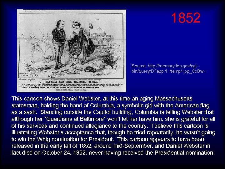 1852 Source: http: //memory. loc. gov/cgibin/query/D? app: 1: . /temp/~pp_Gx. Bw: : This cartoon