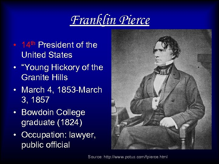 """Franklin Pierce • 14 th President of the United States • """"Young Hickory of"""