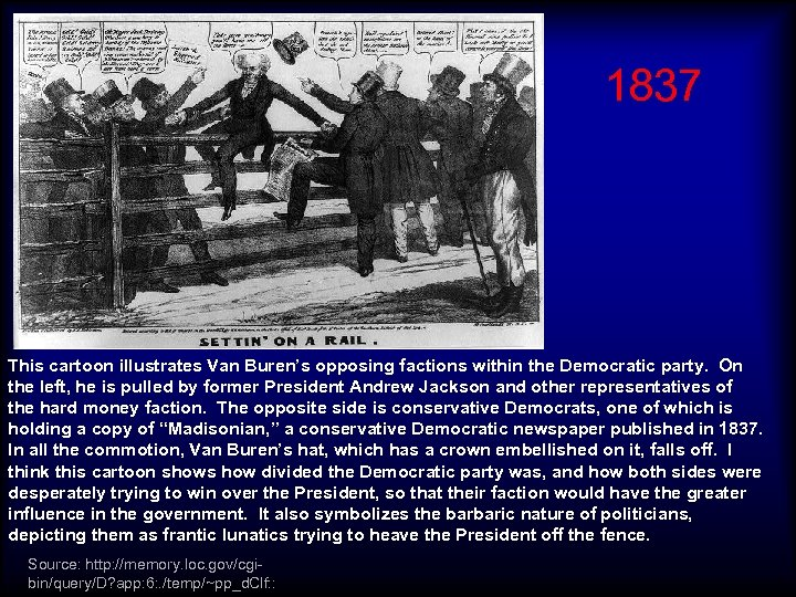 1837 This cartoon illustrates Van Buren's opposing factions within the Democratic party. On the