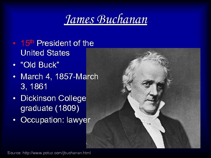 """James Buchanan • 15 th President of the United States • """"Old Buck"""" •"""