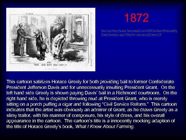 1872 Source: http: //www. harpweek. com/09 Cartoon/Browse. By Date. Cartoon. asp? Month=January&Date=20 This cartoon